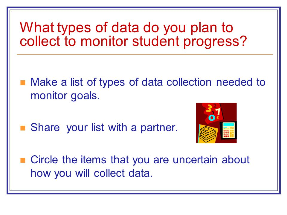 What types of data do you plan to collect to monitor student progress.