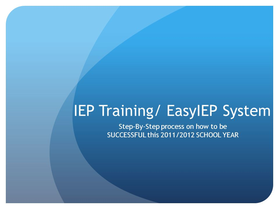 IEP Training/ EasyIEP System Step-By-Step process on how to be SUCCESSFUL this 2011/2012 SCHOOL YEAR