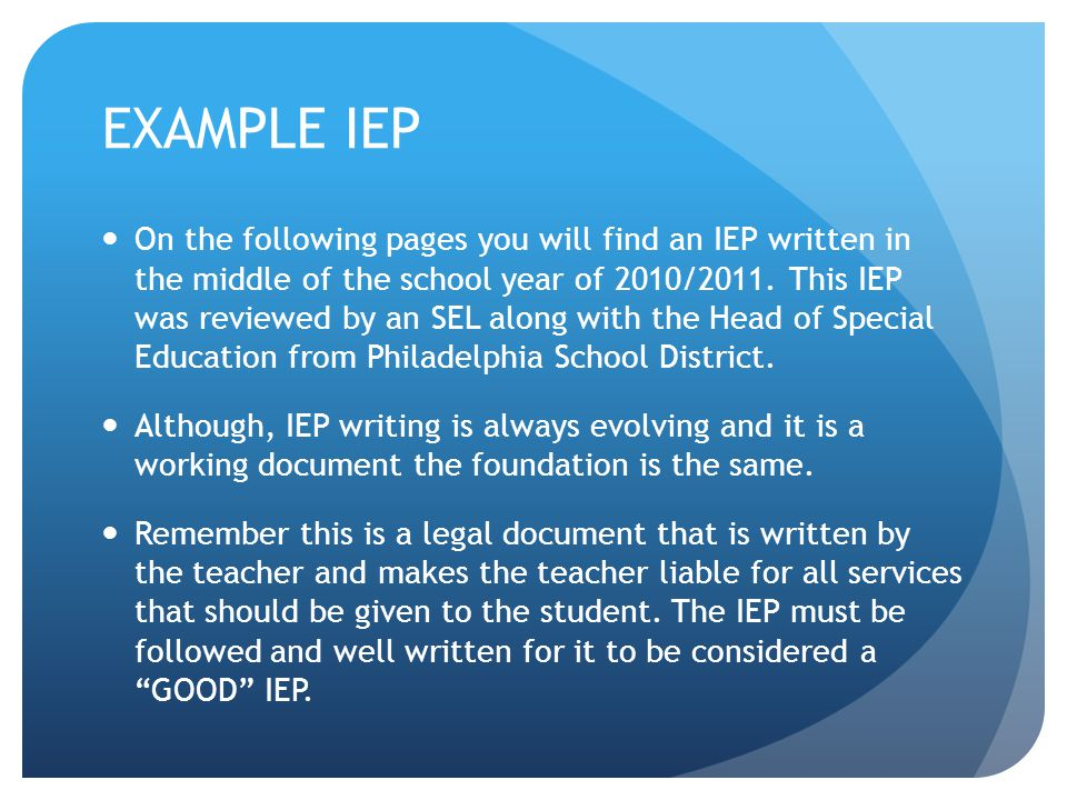 EXAMPLE IEP On the following pages you will find an IEP written in the middle of the school year of 2010/2011. This IEP was reviewed by an SEL along w