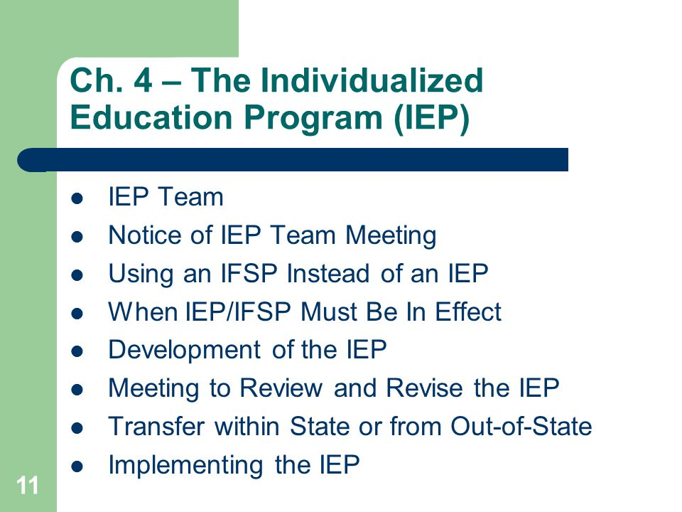 Ch. 4 – The Individualized Education Program (IEP) IEP Team Notice of IEP Team Meeting Using an IFSP Instead of an IEP When IEP/IFSP Must Be In Effect