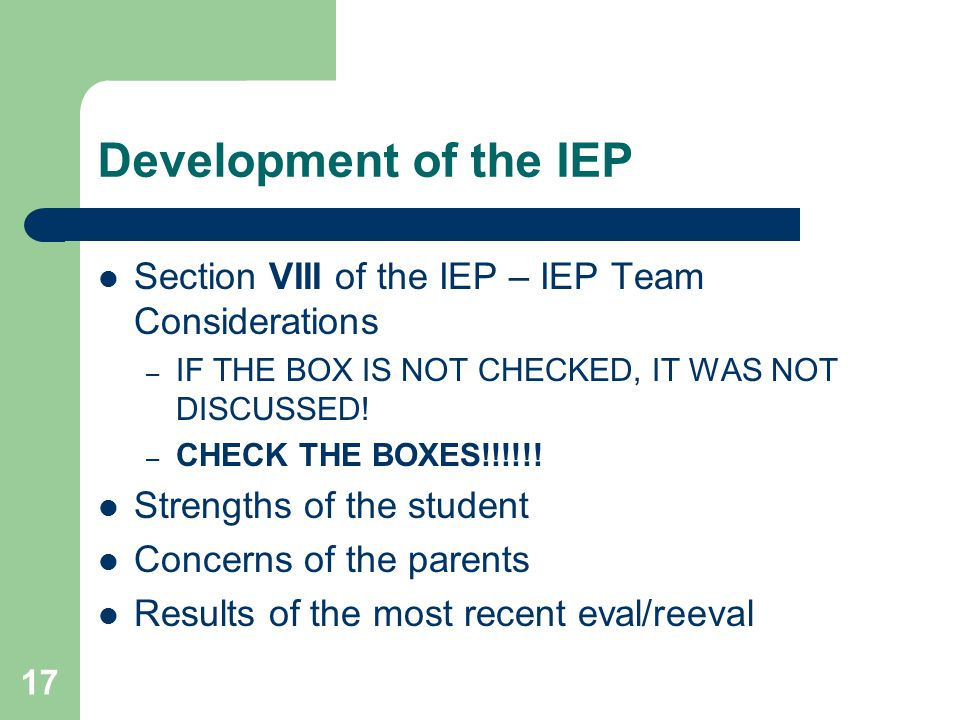 Development of the IEP Section VIII of the IEP – IEP Team Considerations – IF THE BOX IS NOT CHECKED, IT WAS NOT DISCUSSED.