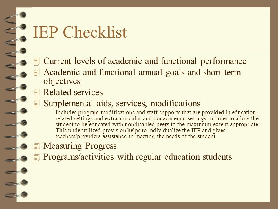 IEP Checklist 4 Current levels of academic and functional performance 4 Academic and functional annual goals and short-term objectives 4 Related servi