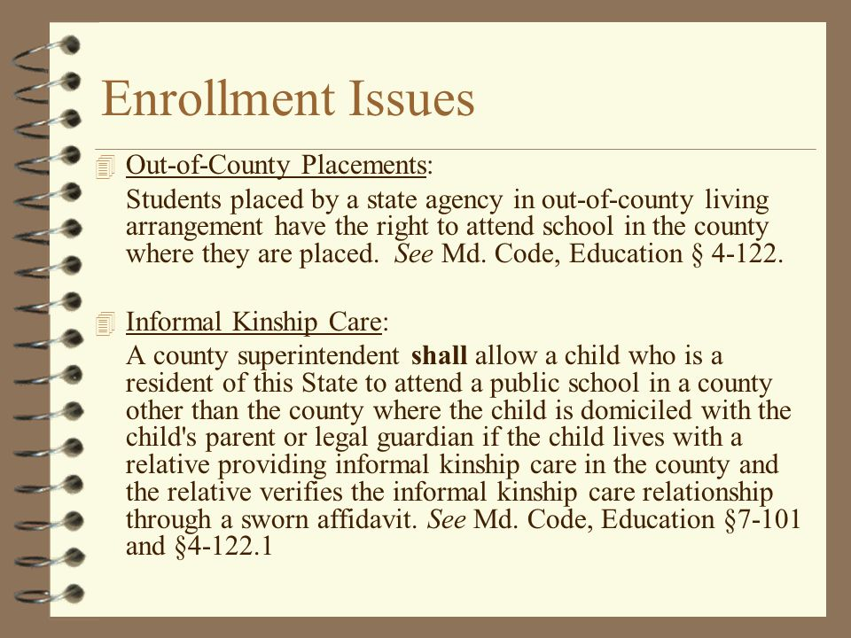 Enrollment Issues 4 Out-of-County Placements: Students placed by a state agency in out-of-county living arrangement have the right to attend school in