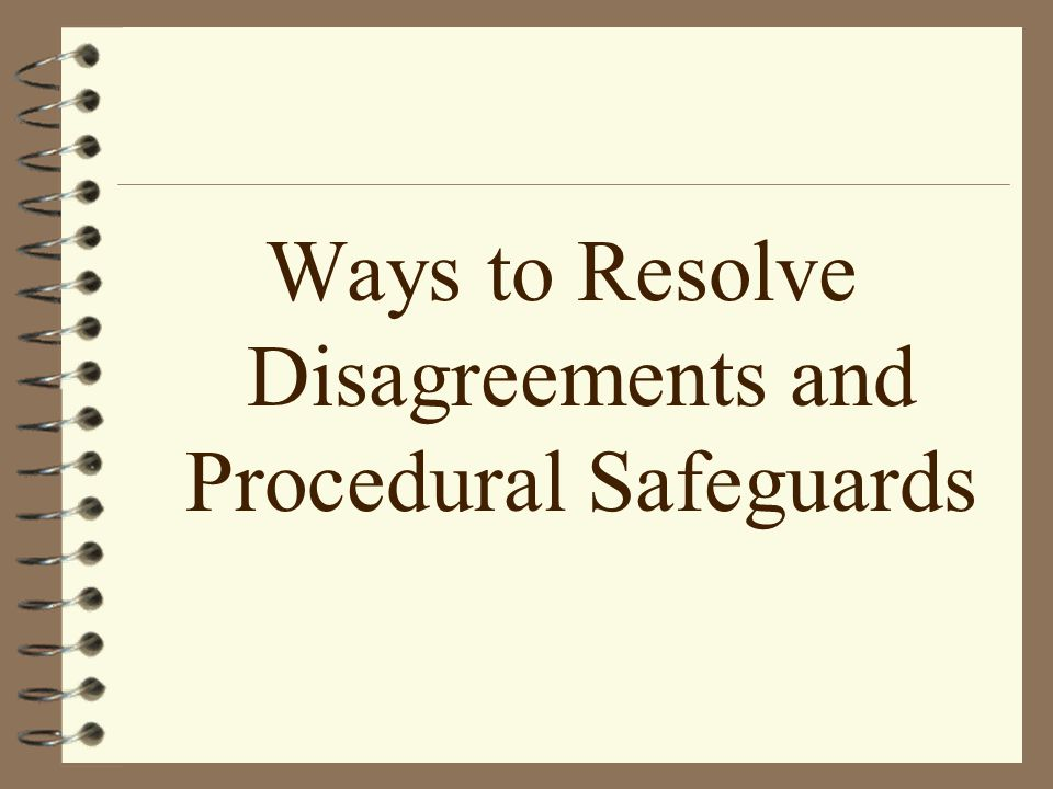 Ways to Resolve Disagreements and Procedural Safeguards