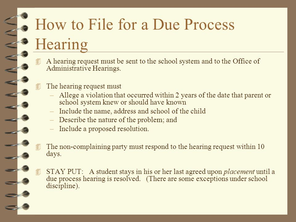 How to File for a Due Process Hearing 4 A hearing request must be sent to the school system and to the Office of Administrative Hearings. 4 The hearin