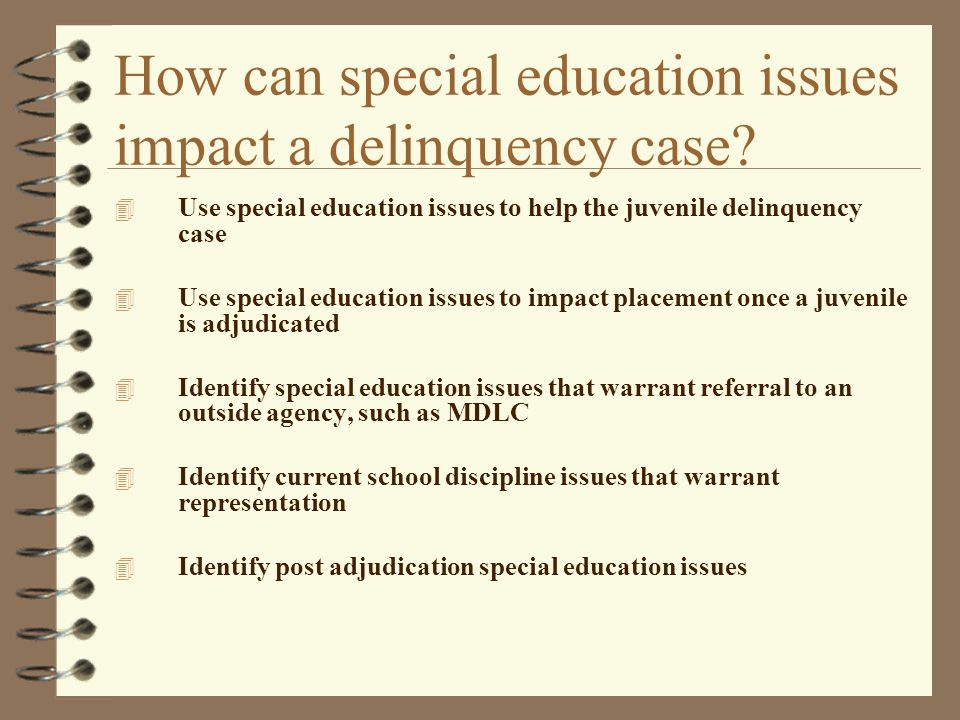 How can special education issues impact a delinquency case? 4 Use special education issues to help the juvenile delinquency case 4 Use special educati