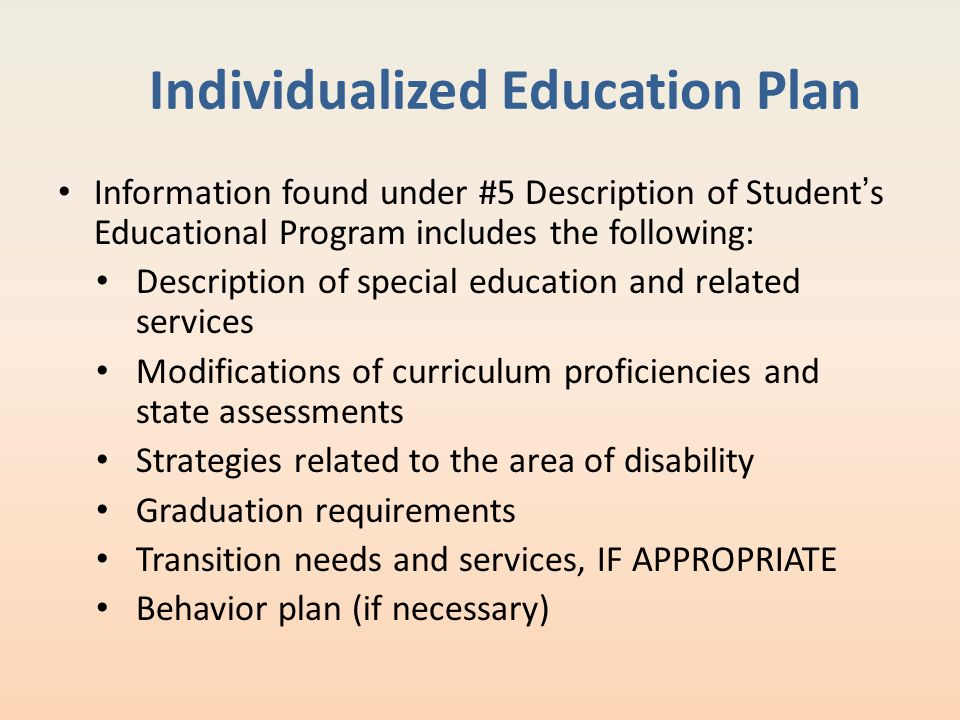 Individualized Education Plan Information found under #5 Description of Student's Educational Program includes the following: Description of special e