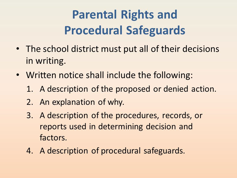 Parental Rights and Procedural Safeguards The school district must put all of their decisions in writing. Written notice shall include the following:
