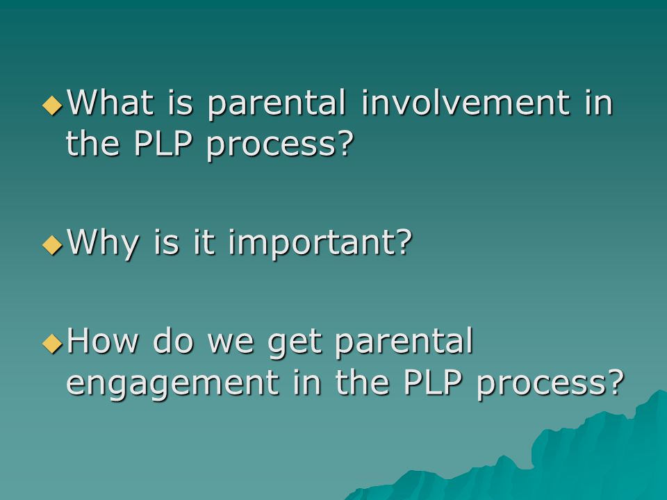  What is parental involvement in the PLP process.