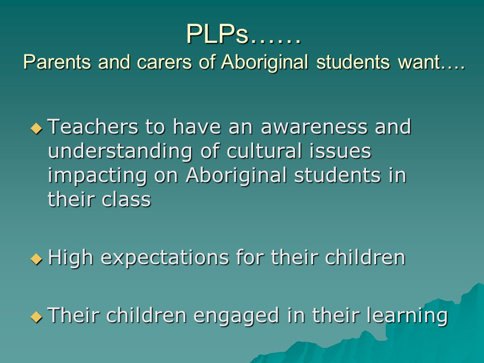 PLPs…… Parents and carers of Aboriginal students want….