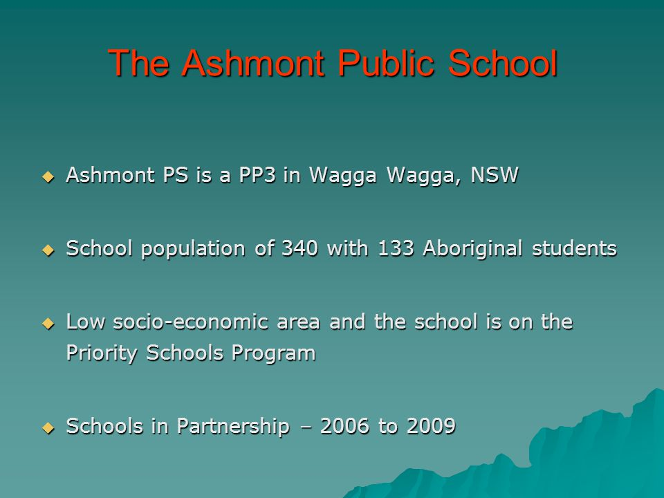 The Ashmont Public School AAAAshmont PS is a PP3 in Wagga Wagga, NSW SSSSchool population of 340 with 133 Aboriginal students LLLLow socio
