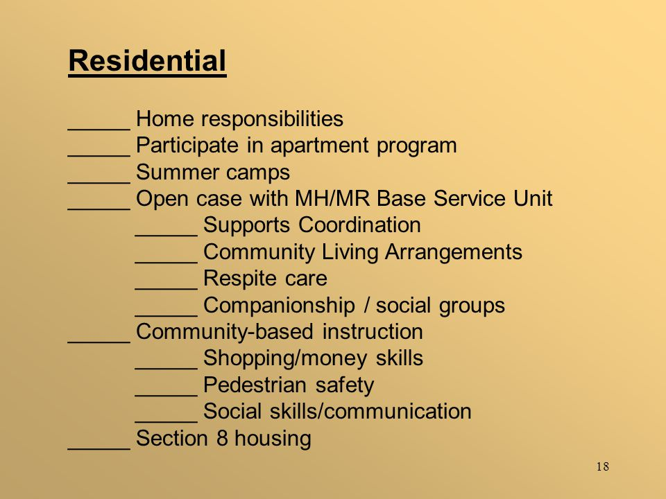 18 Residential _____ Home responsibilities _____ Participate in apartment program _____ Summer camps _____ Open case with MH/MR Base Service Unit ____