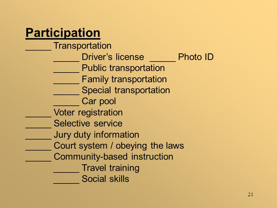 21 Participation _____ Transportation _____ Driver's license _____ Photo ID _____ Public transportation _____ Family transportation _____ Special tran