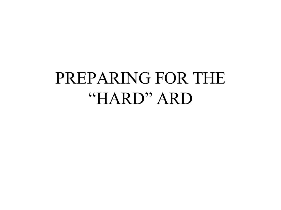 """PREPARING FOR THE """"HARD"""" ARD"""
