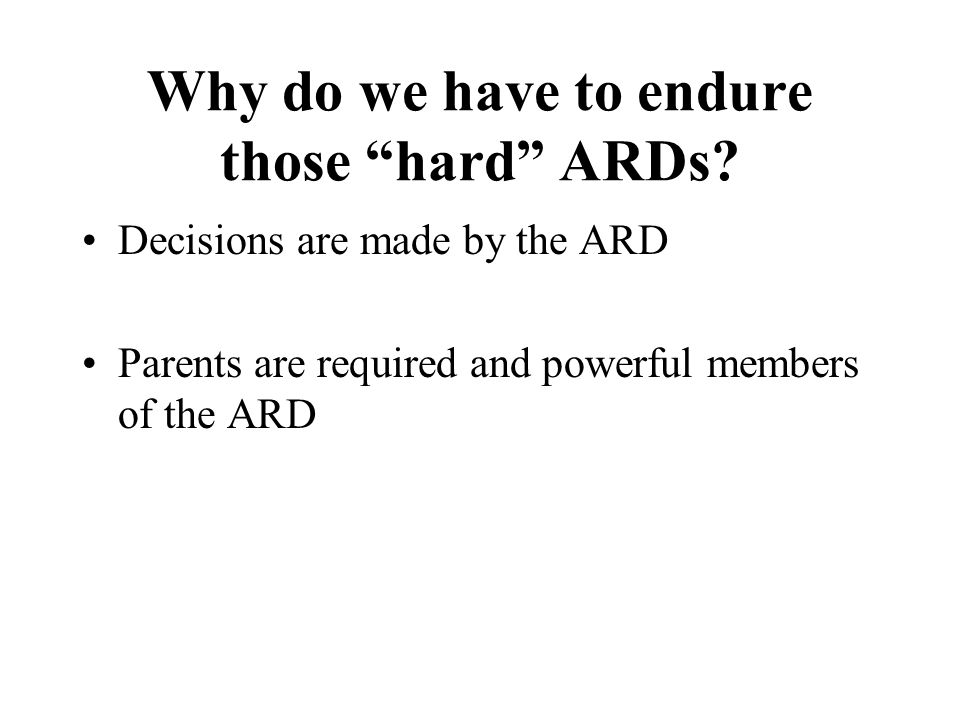 Why do we have to endure those hard ARDs.