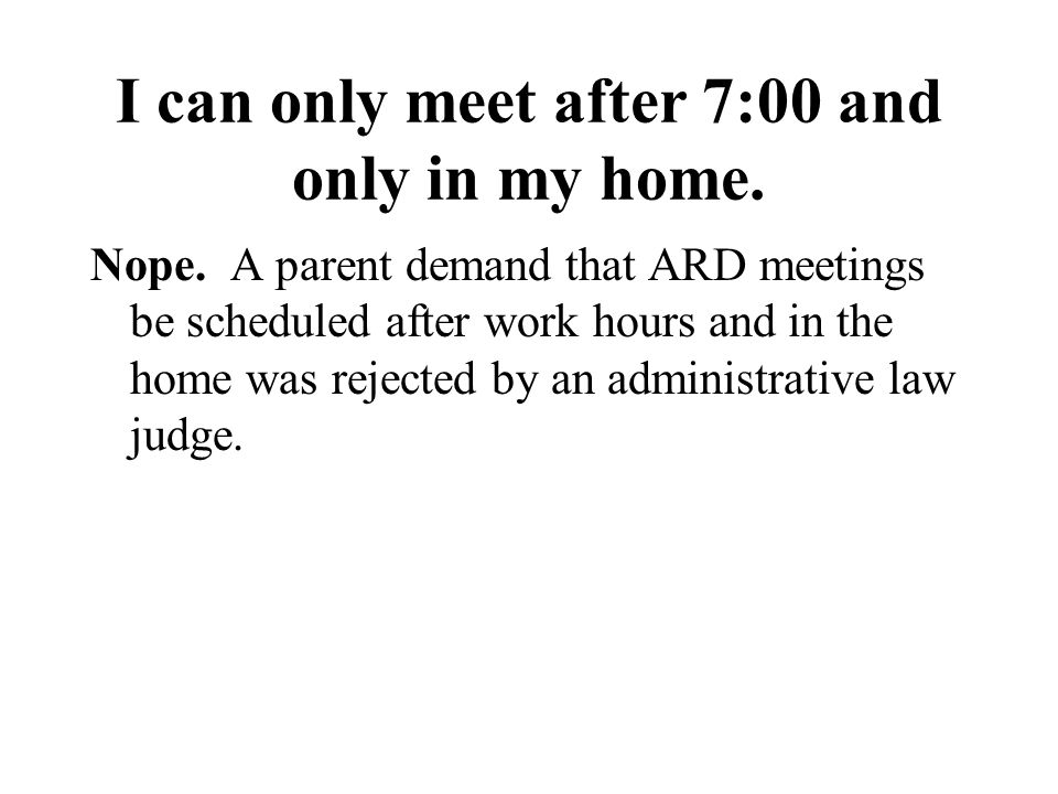I can only meet after 7:00 and only in my home. Nope.
