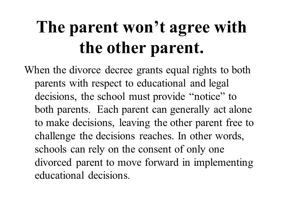 The parent won't agree with the other parent.