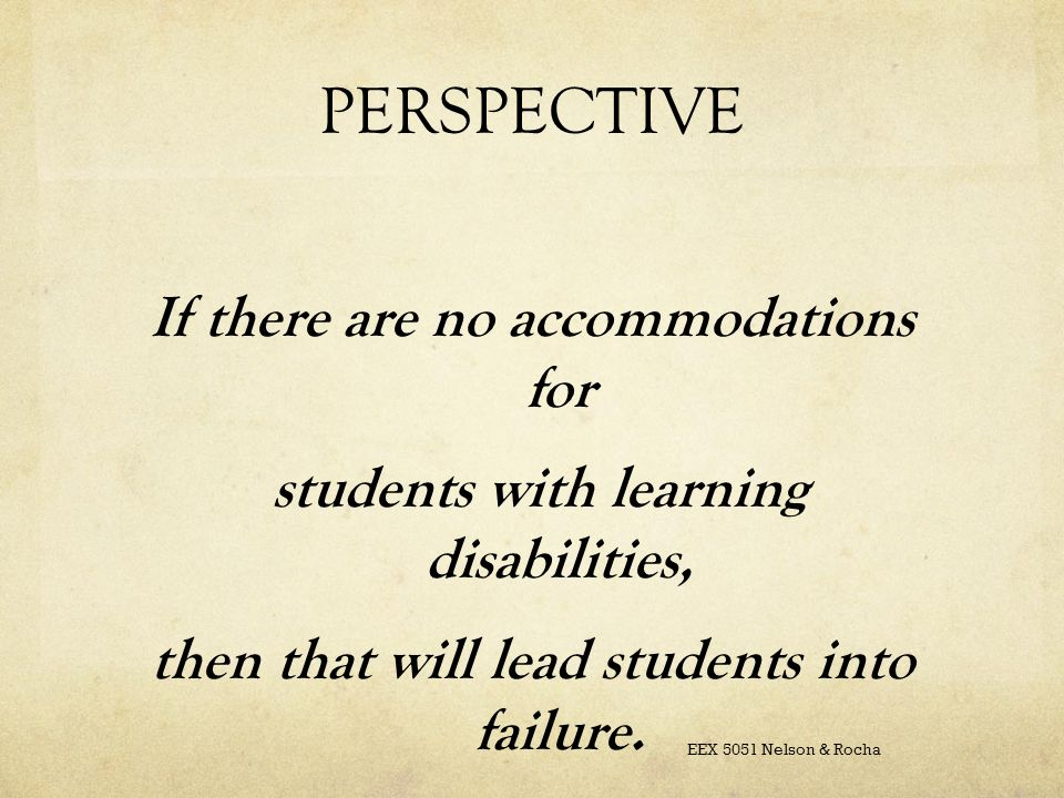PERSPECTIVE If there are no accommodations for students with learning disabilities, then that will lead students into failure.