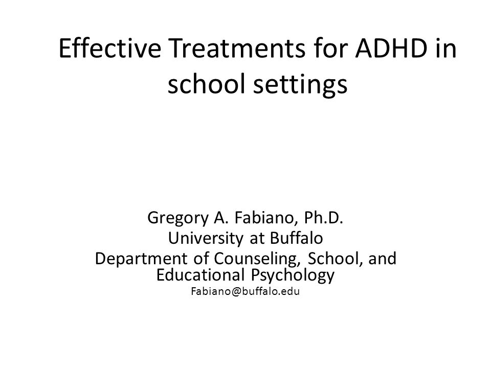 Effective Treatments for ADHD in school settings Gregory A.