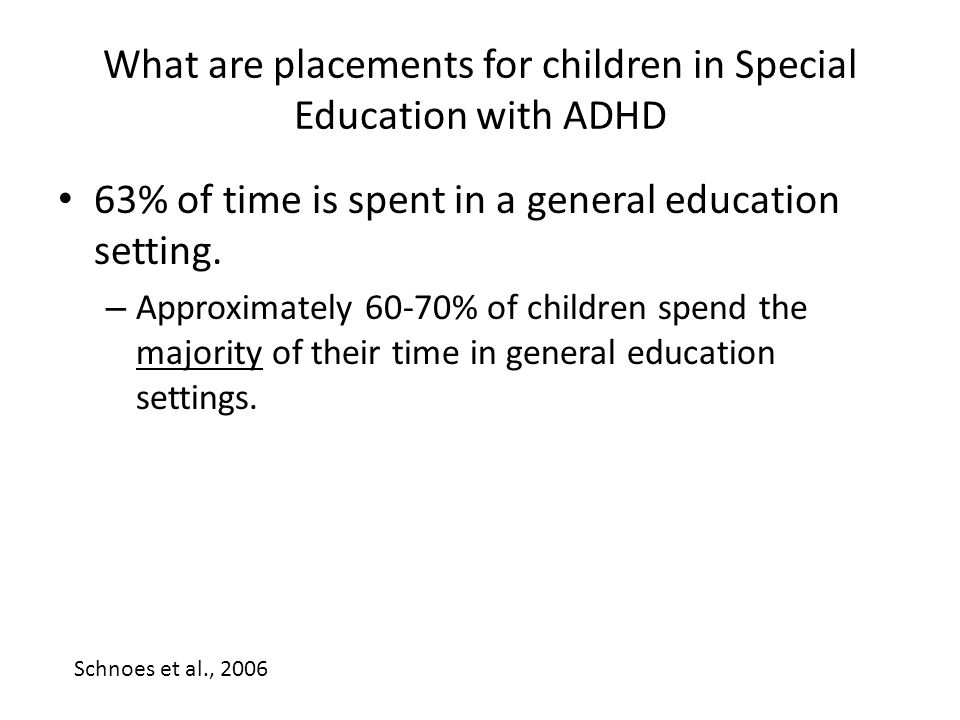 What are placements for children in Special Education with ADHD 63% of time is spent in a general education setting.