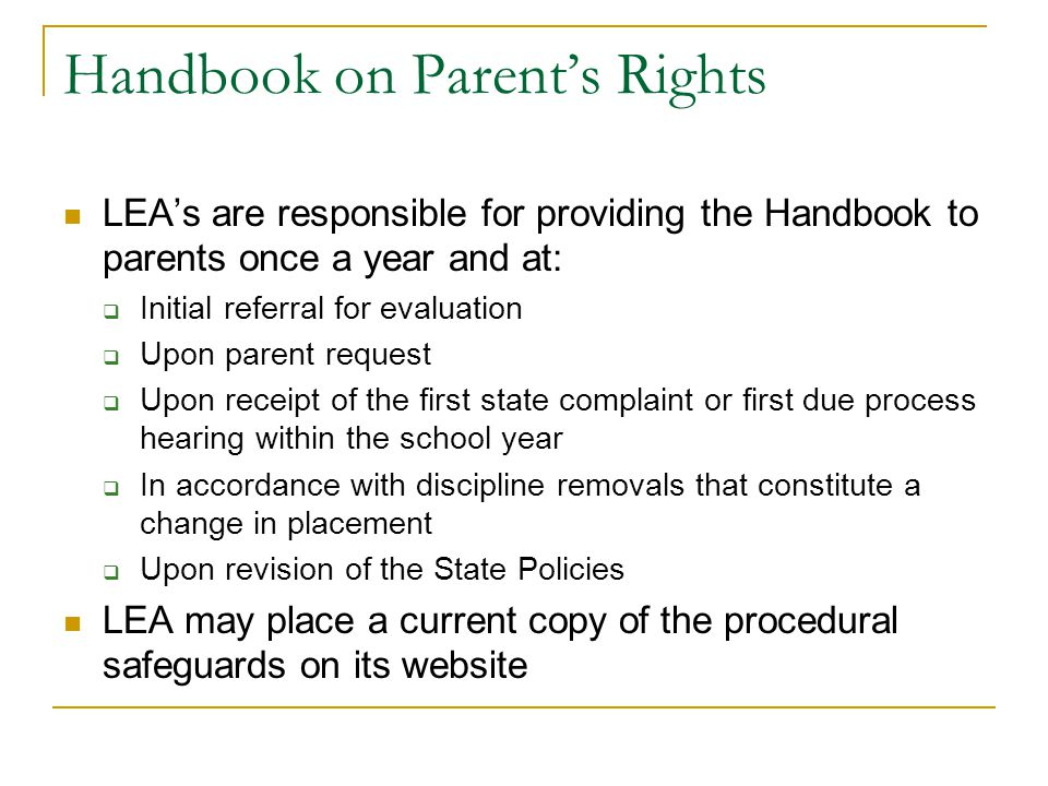 Handbook on Parent's Rights LEA's are responsible for providing the Handbook to parents once a year and at:  Initial referral for evaluation  Upon p