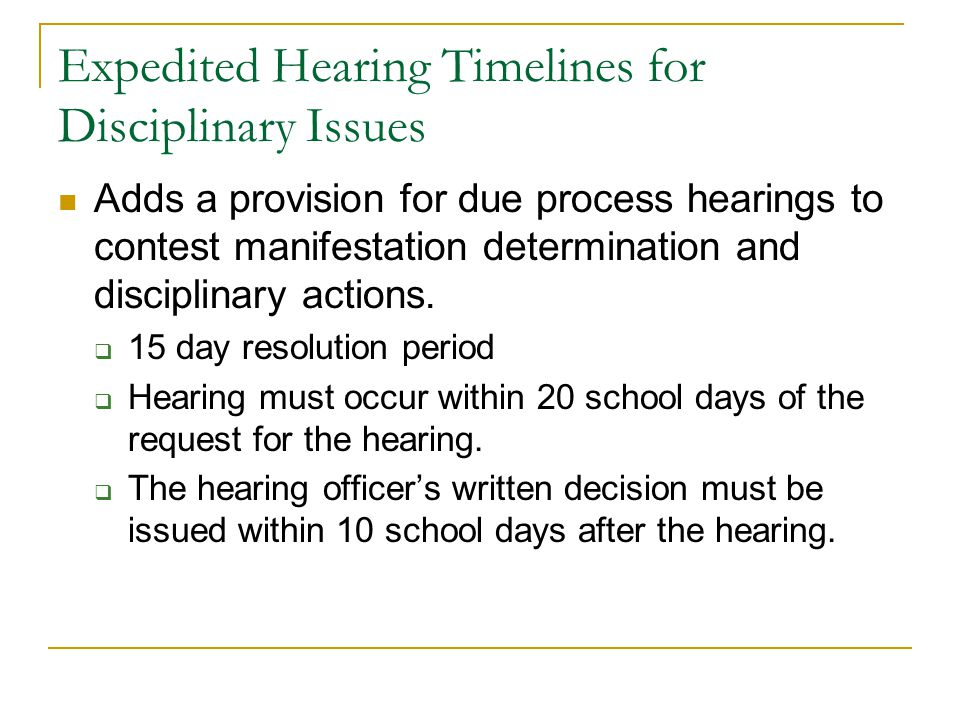 Expedited Hearing Timelines for Disciplinary Issues Adds a provision for due process hearings to contest manifestation determination and disciplinary