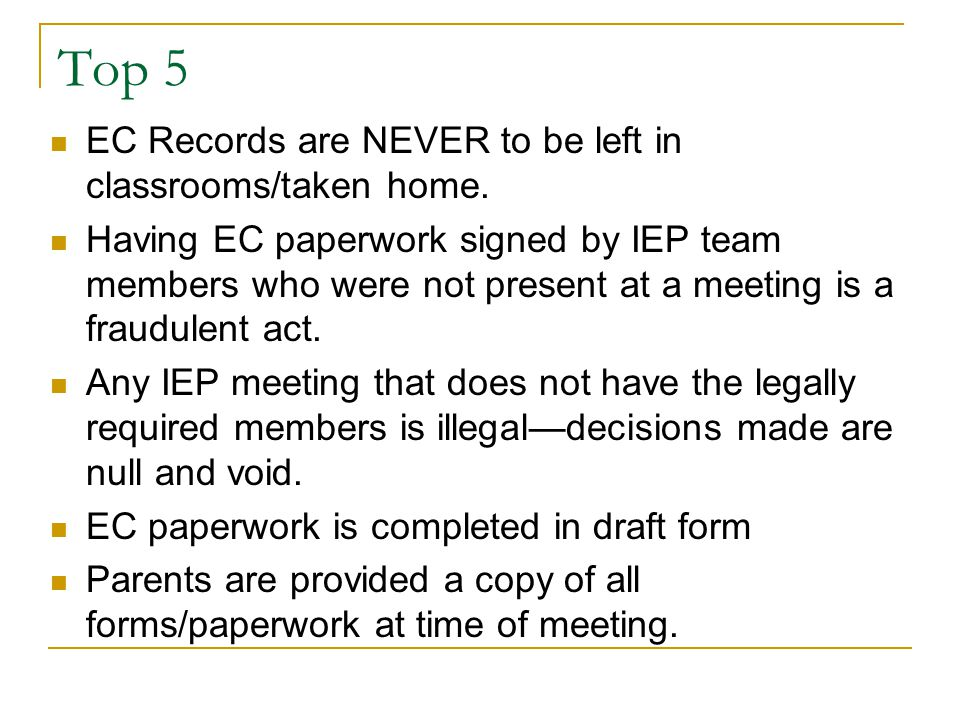 Top 5 EC Records are NEVER to be left in classrooms/taken home. Having EC paperwork signed by IEP team members who were not present at a meeting is a