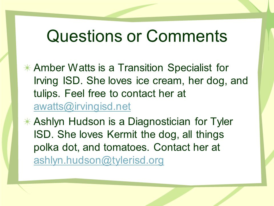 Questions or Comments Amber Watts is a Transition Specialist for Irving ISD. She loves ice cream, her dog, and tulips. Feel free to contact her at awa