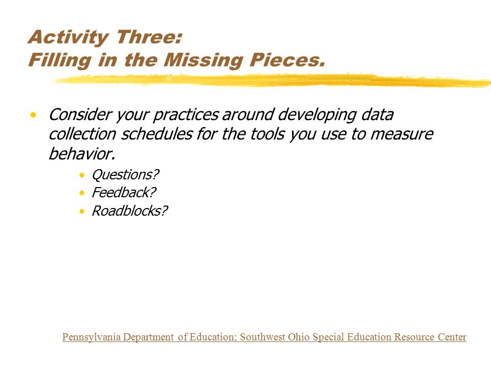 Activity Three: Filling in the Missing Pieces. Consider your practices around developing data collection schedules for the tools you use to measure be