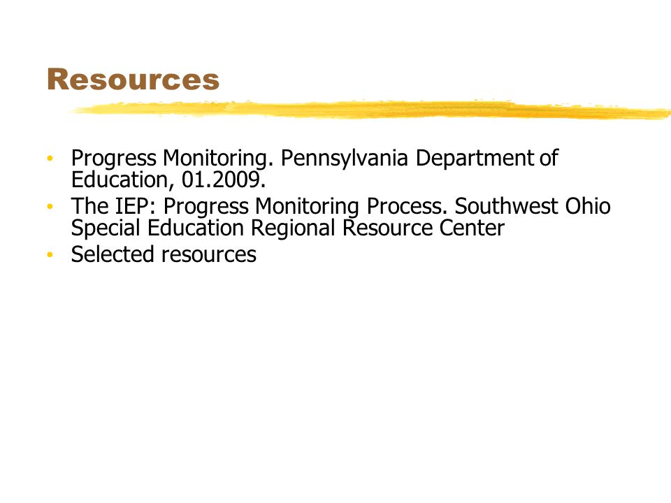 Progress Monitoring. Pennsylvania Department of Education, 01.2009. The IEP: Progress Monitoring Process. Southwest Ohio Special Education Regional Re
