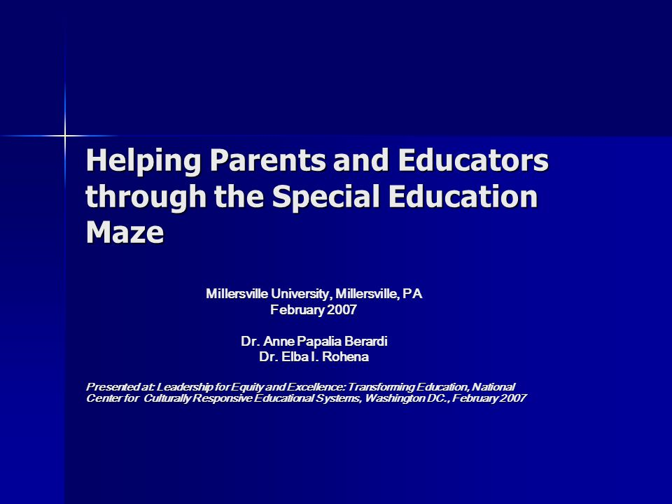 Helping Parents and Educators through the Special Education Maze Millersville University, Millersville, PA February 2007 Dr.