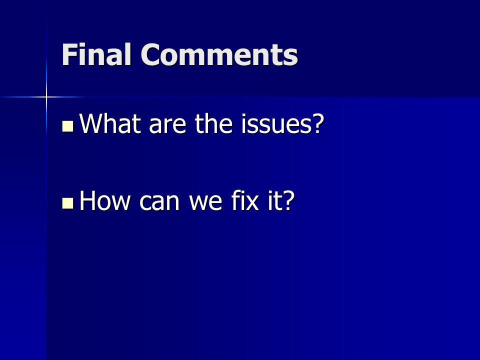 Final Comments What are the issues What are the issues How can we fix it How can we fix it