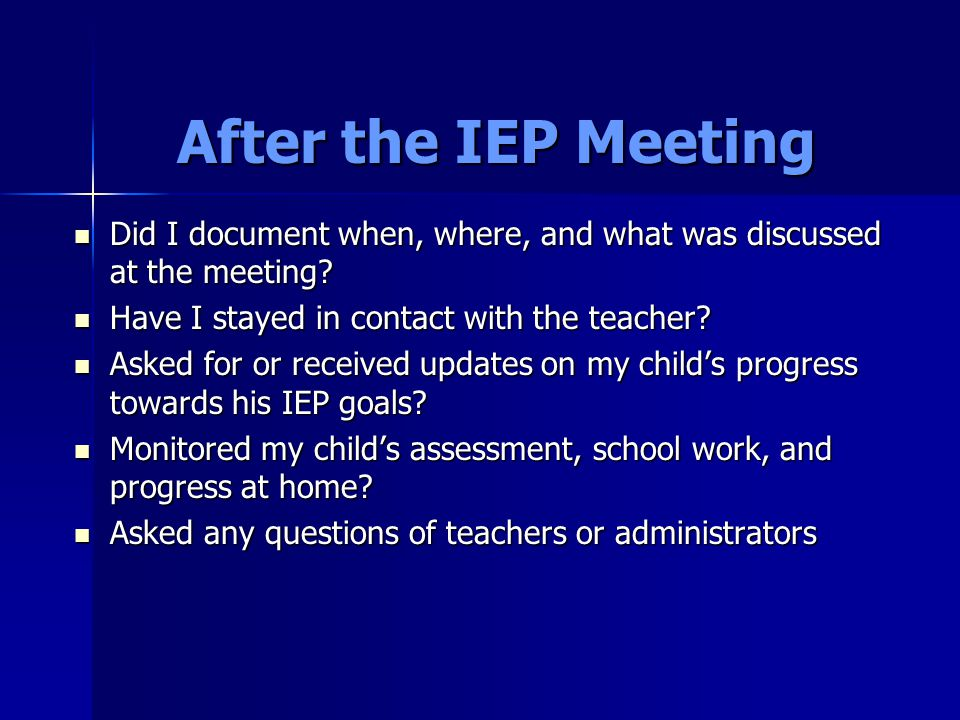 After the IEP Meeting Did I document when, where, and what was discussed at the meeting.