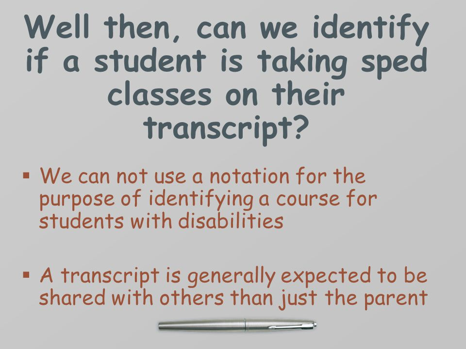 Well then, can we identify if a student is taking sped classes on their transcript.