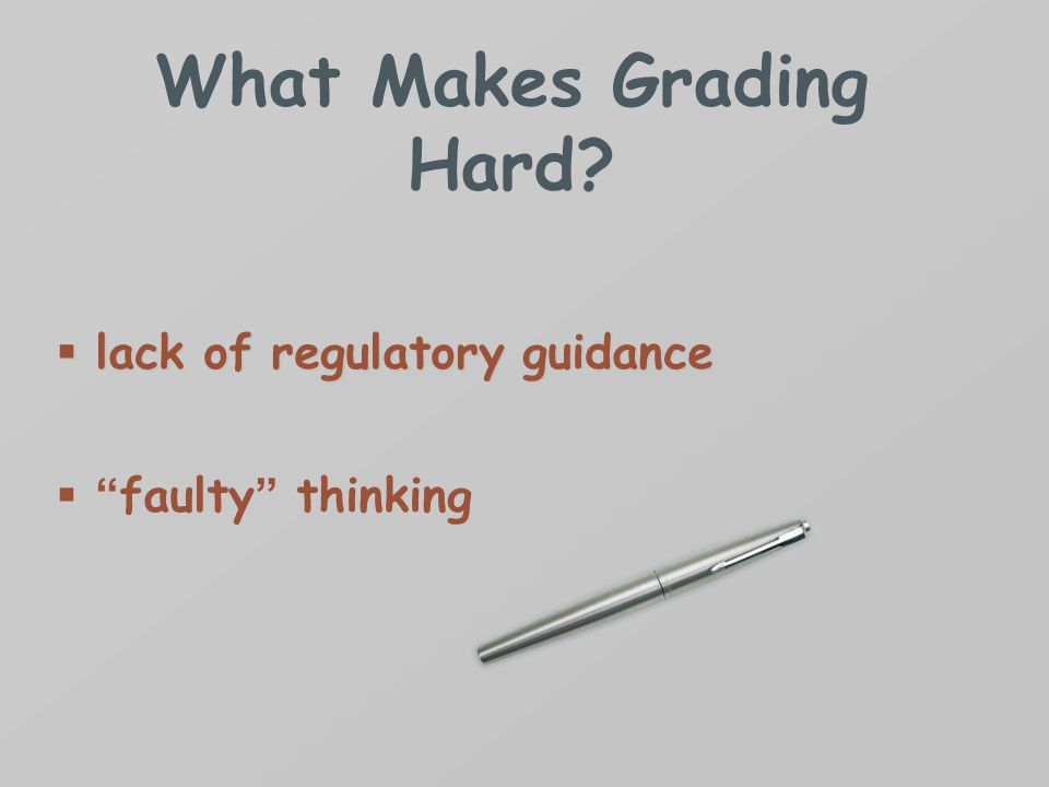 What Makes Grading Hard  lack of regulatory guidance  faulty thinking