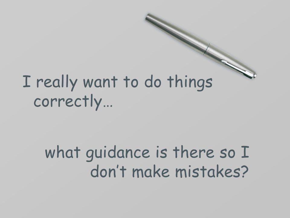 I really want to do things correctly… what guidance is there so I don't make mistakes