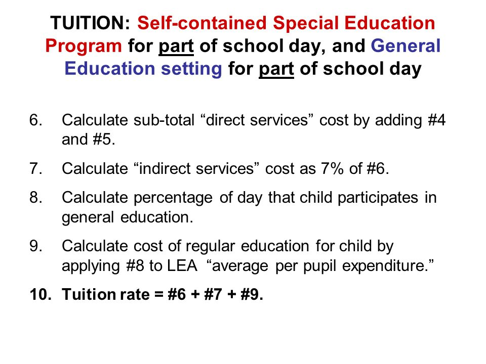 TUITION: Self-contained Special Education Program for part of school day, and General Education setting for part of school day 6.Calculate sub-total direct services cost by adding #4 and #5.
