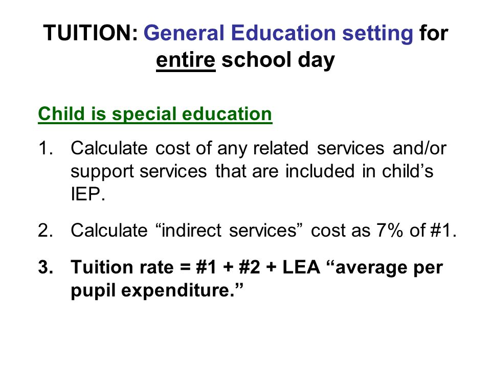 TUITION: General Education setting for entire school day Child is special education 1.Calculate cost of any related services and/or support services that are included in child's IEP.