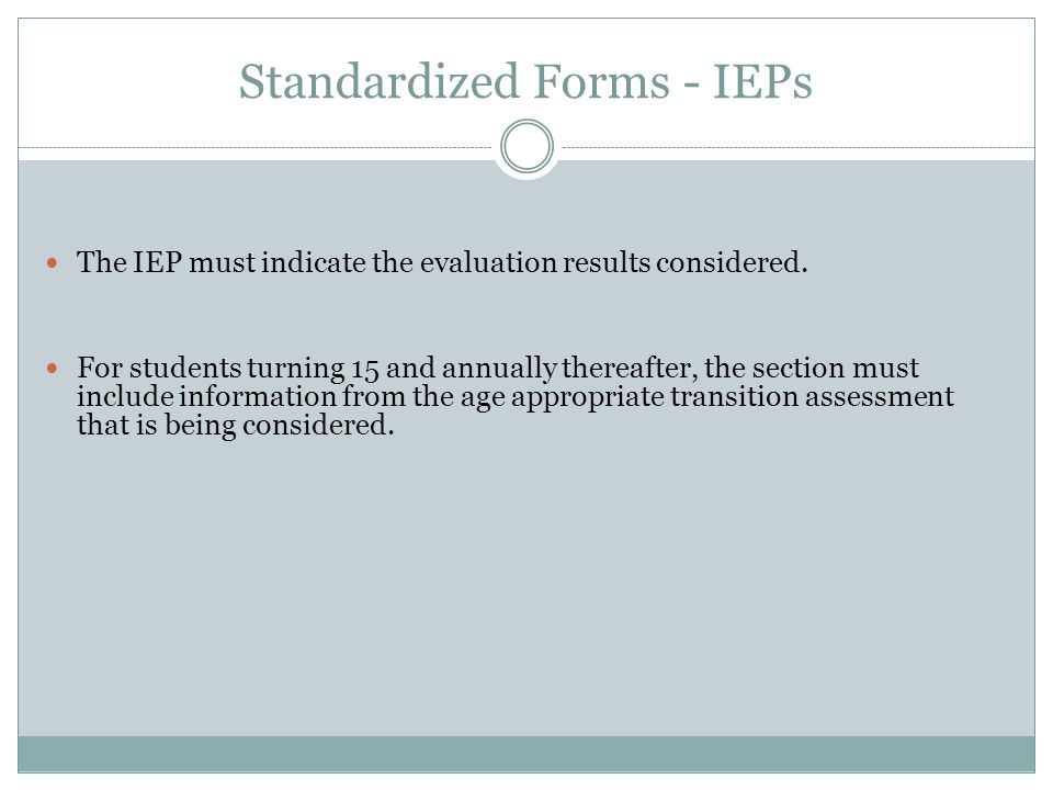 Standardized Forms - IEPs The IEP must indicate the evaluation results considered.