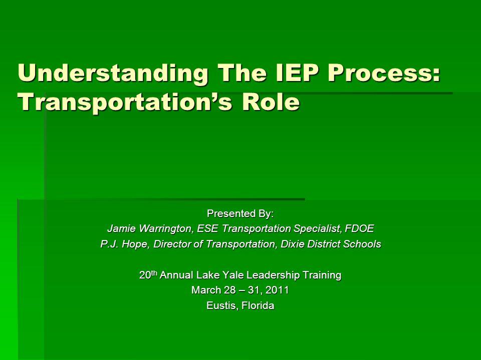 Understanding The IEP Process: Transportation's Role Presented By: Jamie Warrington, ESE Transportation Specialist, FDOE P.J.