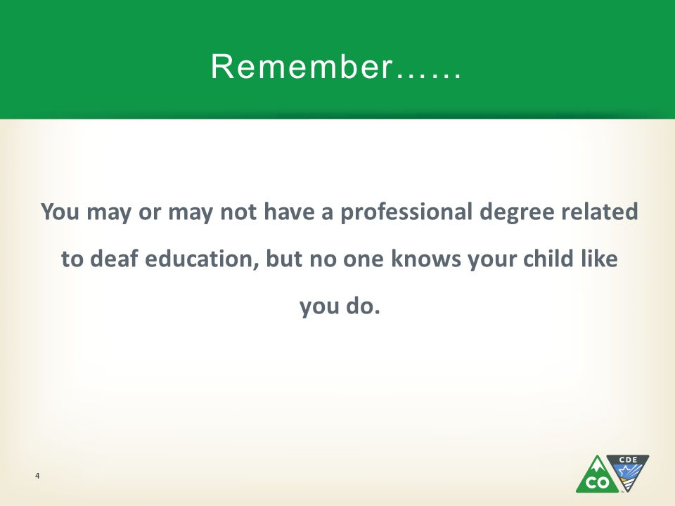 You may or may not have a professional degree related to deaf education, but no one knows your child like you do.
