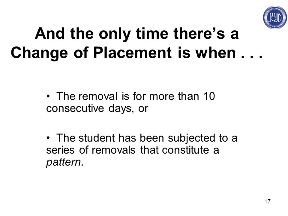 17 And the only time there's a Change of Placement is when...