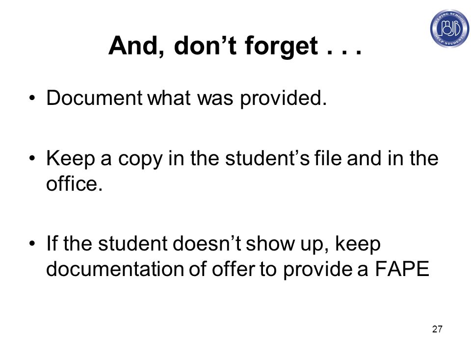 27 And, don't forget... Document what was provided.