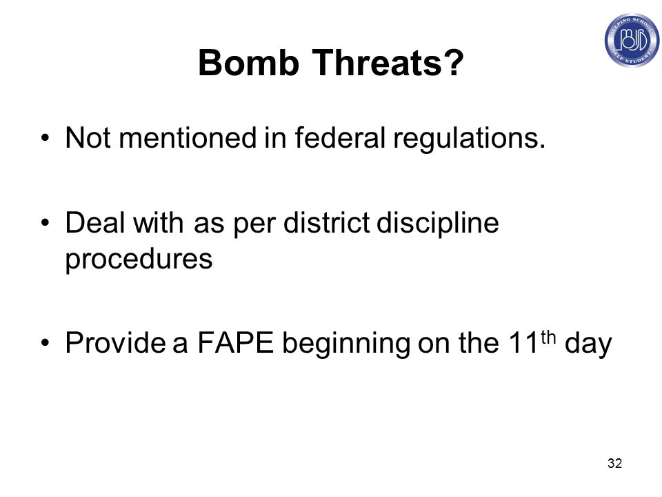 32 Bomb Threats. Not mentioned in federal regulations.