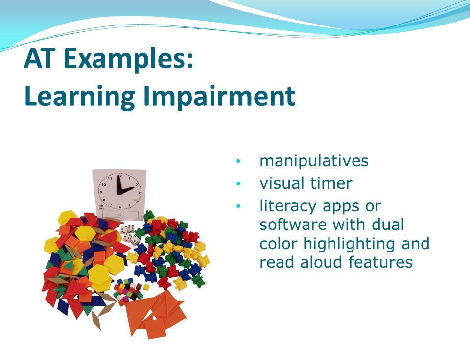 AT Examples: Learning Impairment manipulatives visual timer literacy apps or software with dual color highlighting and read aloud features