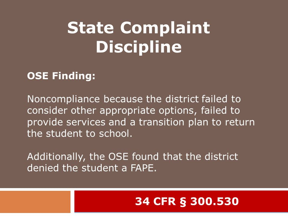 34 CFR § 300.530 State Complaint Discipline OSE Finding: Noncompliance because the district failed to consider other appropriate options, failed to provide services and a transition plan to return the student to school.