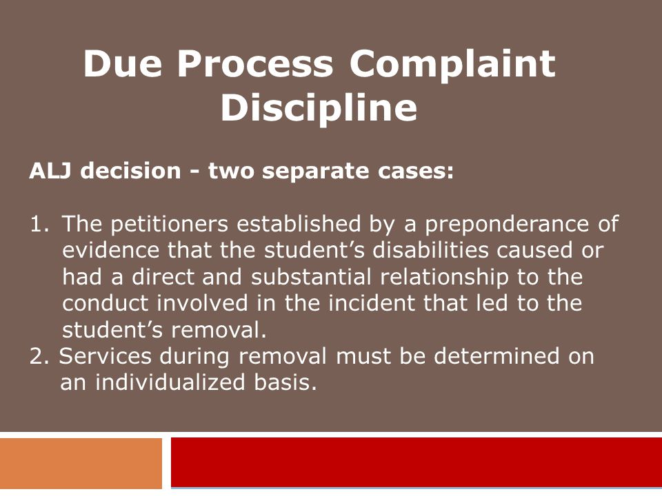 Due Process Complaint Discipline ALJ decision - two separate cases: 1.The petitioners established by a preponderance of evidence that the student's disabilities caused or had a direct and substantial relationship to the conduct involved in the incident that led to the student's removal.