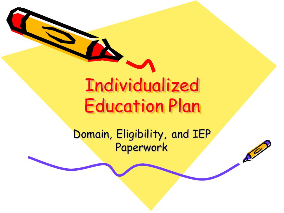 Individualized Education Plan Domain, Eligibility, and IEP Paperwork
