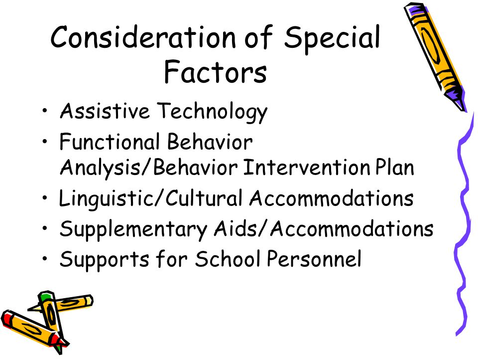 Consideration of Special Factors Assistive Technology Functional Behavior Analysis/Behavior Intervention Plan Linguistic/Cultural Accommodations Suppl