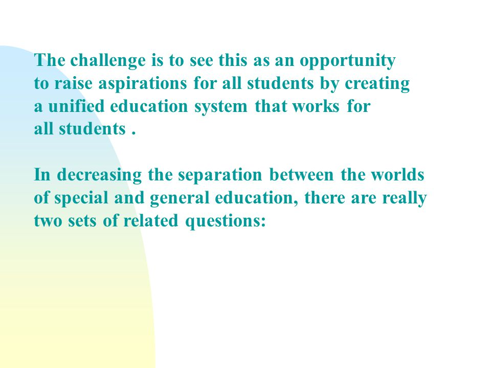 The challenge is to see this as an opportunity to raise aspirations for all students by creating a unified education system that works for all students.